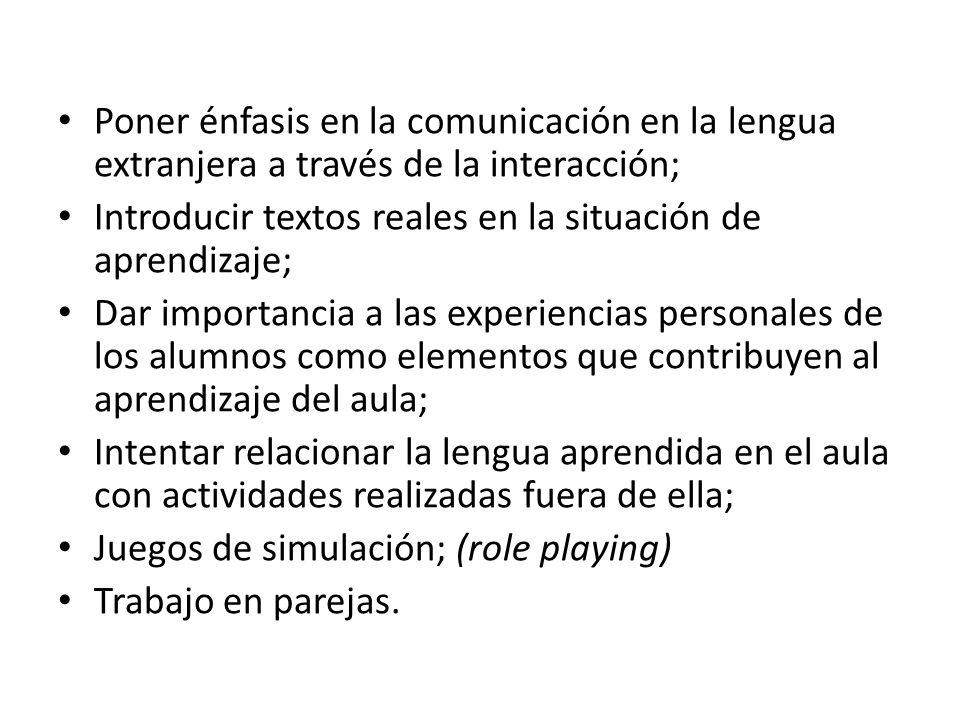 Poner énfasis en la comunicación en la lengua extranjera a través de la interacción;