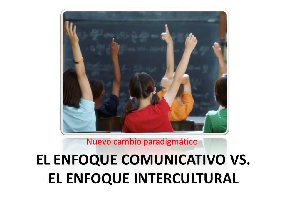 El enfoque comunicativo vs. el enfoque intercultural