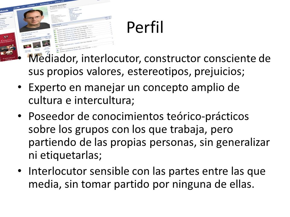 Perfil Mediador, interlocutor, constructor consciente de sus propios valores, estereotipos, prejuicios;