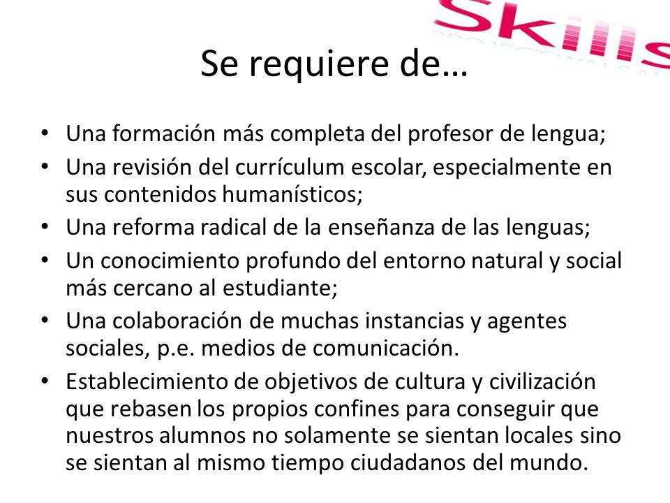 Se requiere de… Una formación más completa del profesor de lengua;