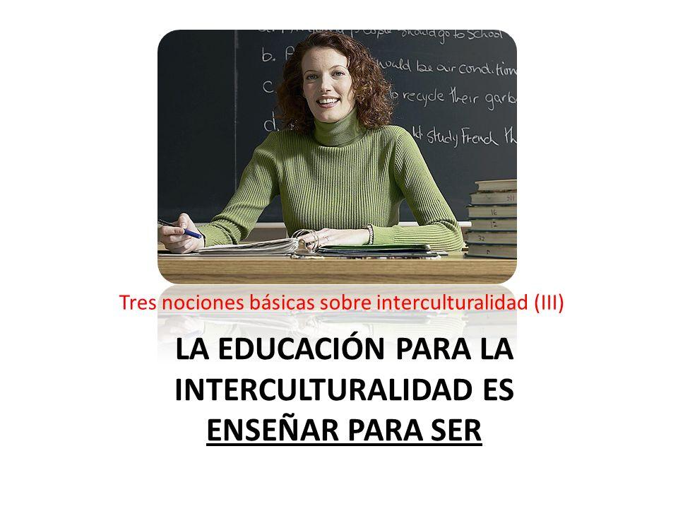 La educación para la interculturalidad es enseñar para ser