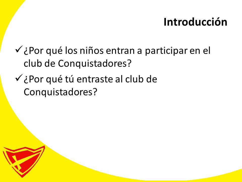 Introducción ¿Por qué los niños entran a participar en el club de Conquistadores.