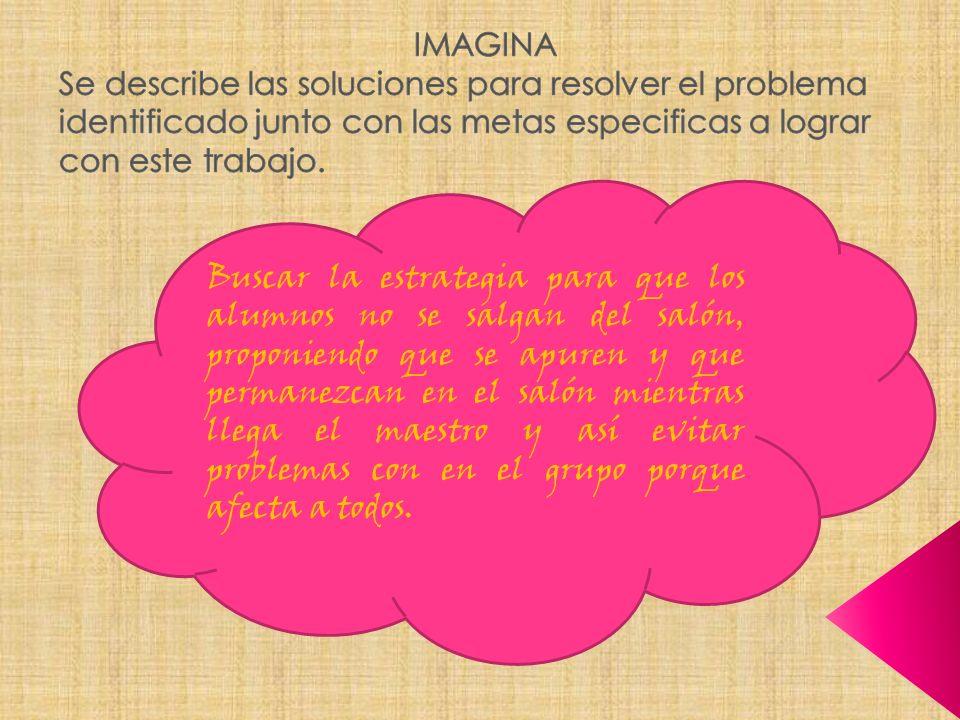 IMAGINA Se describe las soluciones para resolver el problema identificado junto con las metas especificas a lograr con este trabajo.