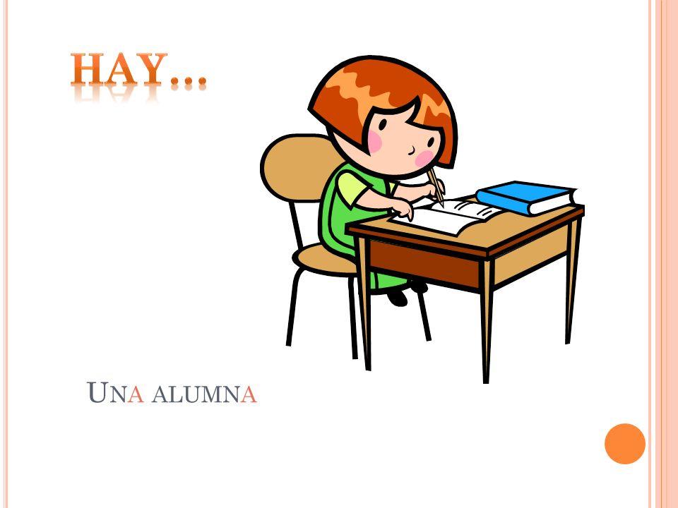 Hay… Una alumna