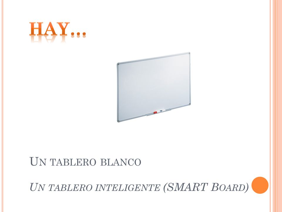 Hay… Un tablero blanco Un tablero inteligente (SMART Board)