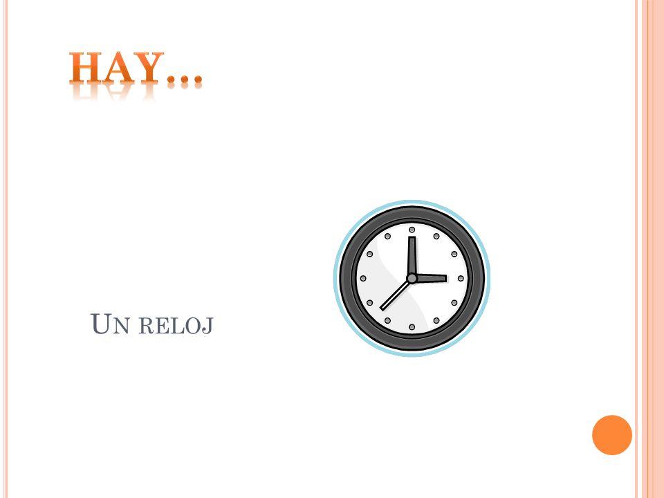 Hay… Un reloj