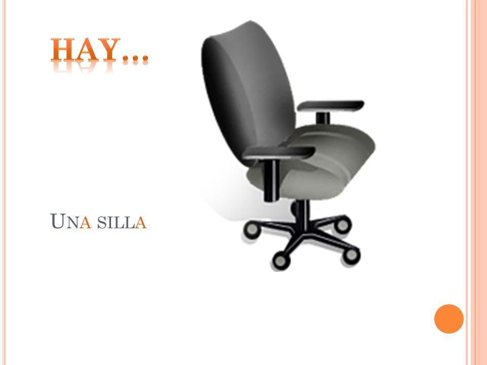 Hay… Una silla