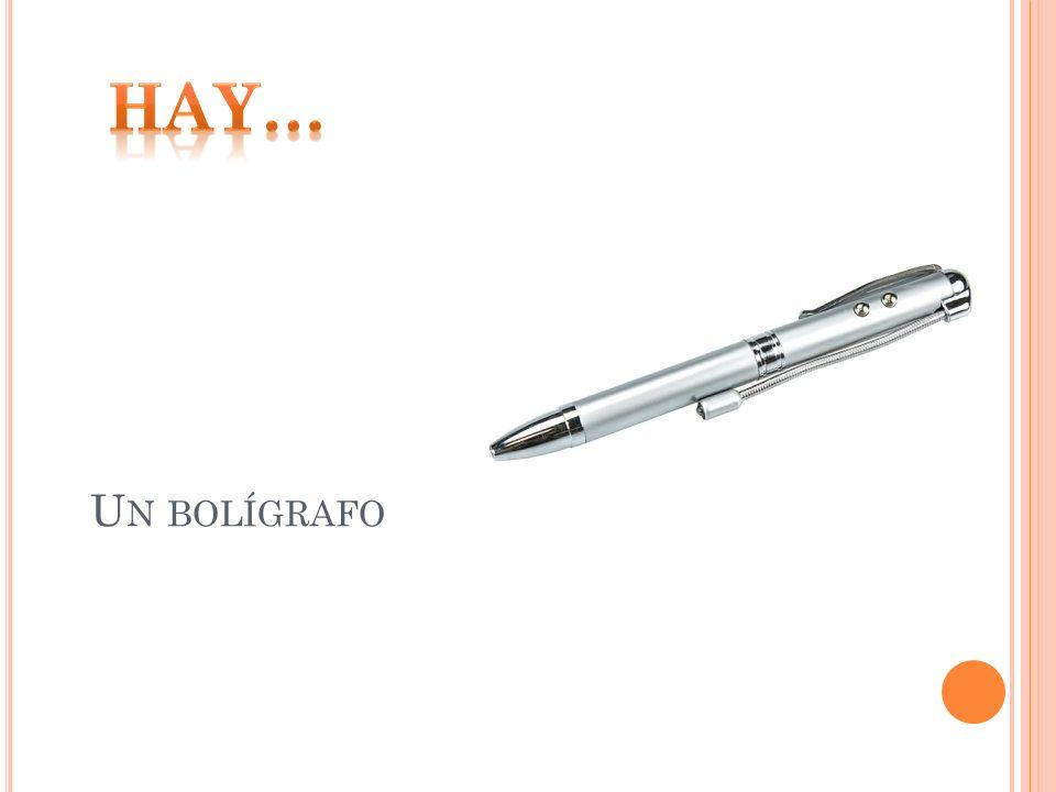 Hay… Un bolígrafo