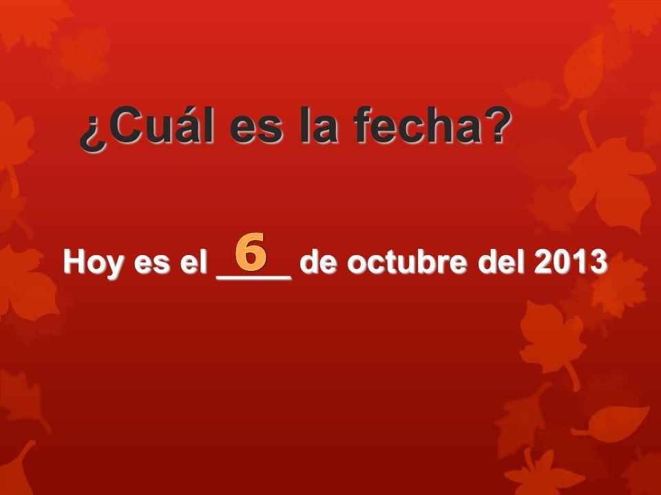 Hoy es el ____ de octubre del 2013