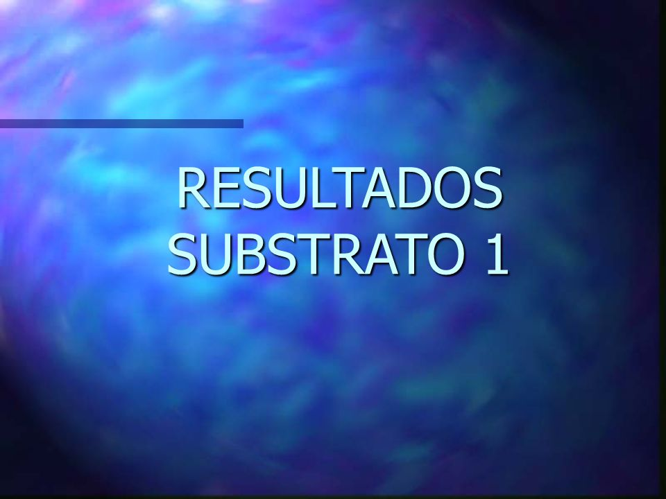 RESULTADOS SUBSTRATO 1