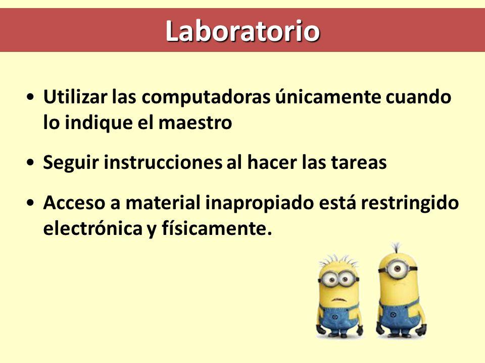 Laboratorio Utilizar las computadoras únicamente cuando lo indique el maestro. Seguir instrucciones al hacer las tareas.