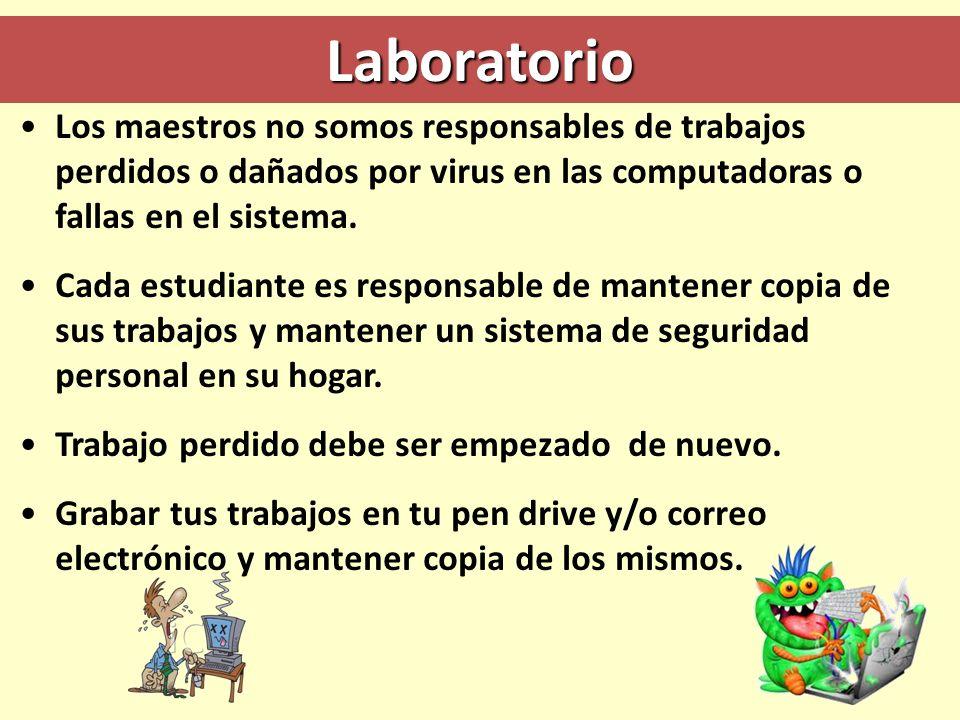 Laboratorio Los maestros no somos responsables de trabajos perdidos o dañados por virus en las computadoras o fallas en el sistema.