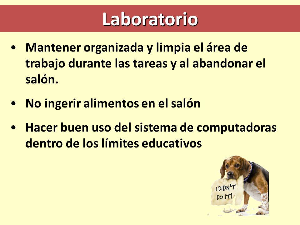 Laboratorio Mantener organizada y limpia el área de trabajo durante las tareas y al abandonar el salón.