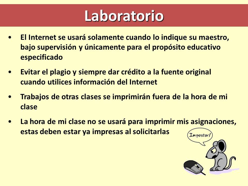 Laboratorio El Internet se usará solamente cuando lo indique su maestro, bajo supervisión y únicamente para el propósito educativo especificado.