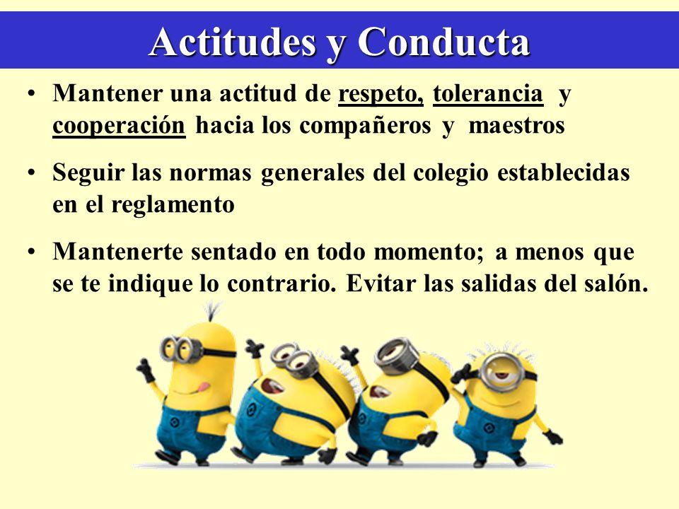 Actitudes y Conducta Mantener una actitud de respeto, tolerancia y cooperación hacia los compañeros y maestros.
