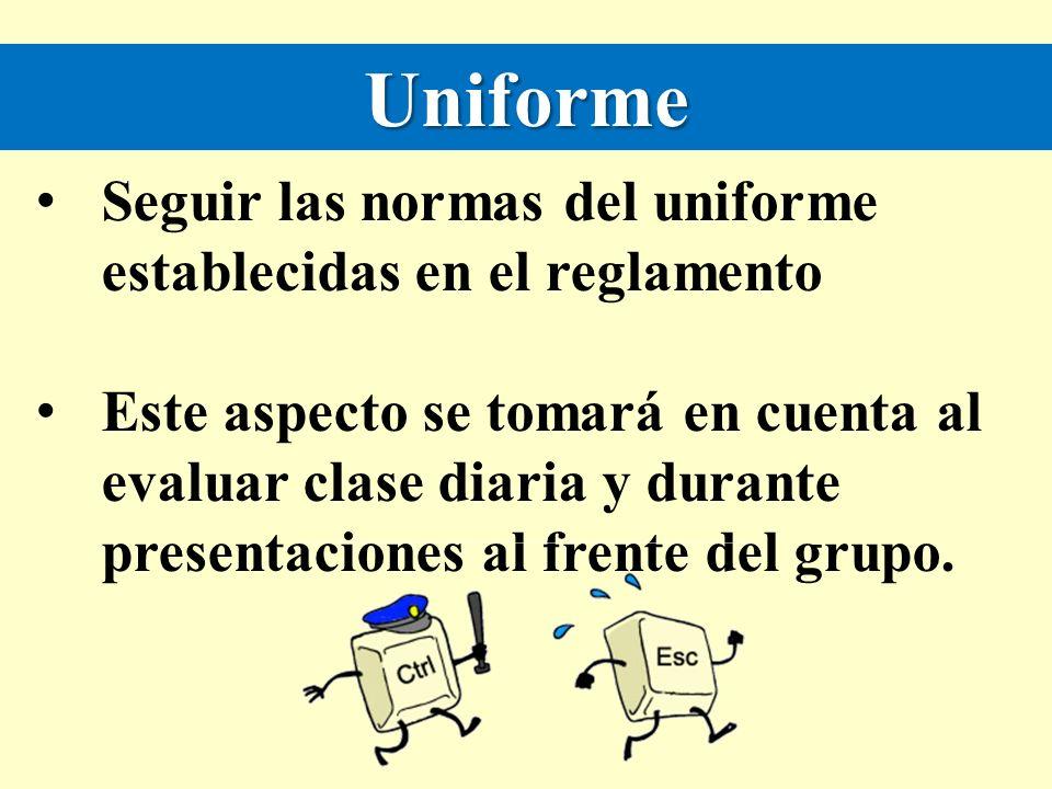 Uniforme Seguir las normas del uniforme establecidas en el reglamento
