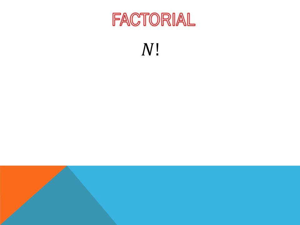 FACTORIAL 𝑁!