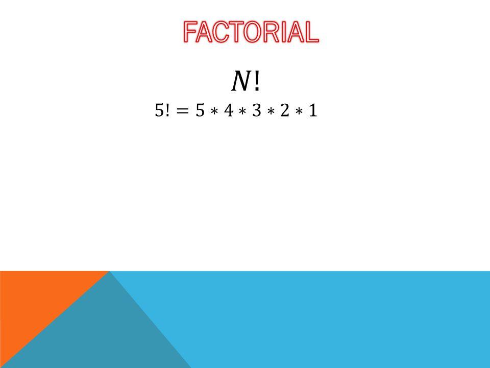 FACTORIAL 𝑁! 5!=5∗4∗3∗2∗1