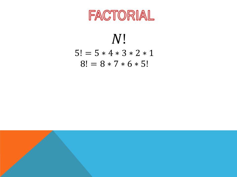 FACTORIAL 𝑁! 5!=5∗4∗3∗2∗1 8!=8∗7∗6∗5!