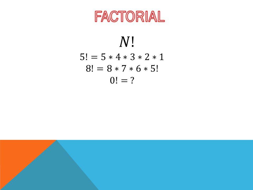 FACTORIAL 𝑁! 5!=5∗4∗3∗2∗1 8!=8∗7∗6∗5! 0!=
