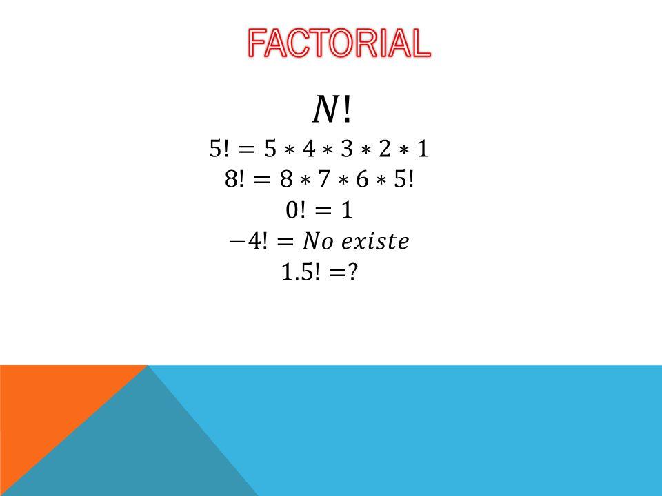 FACTORIAL 𝑁! 5!=5∗4∗3∗2∗1 8!=8∗7∗6∗5! 0!=1 −4!=𝑁𝑜 𝑒𝑥𝑖𝑠𝑡𝑒 1.5!=