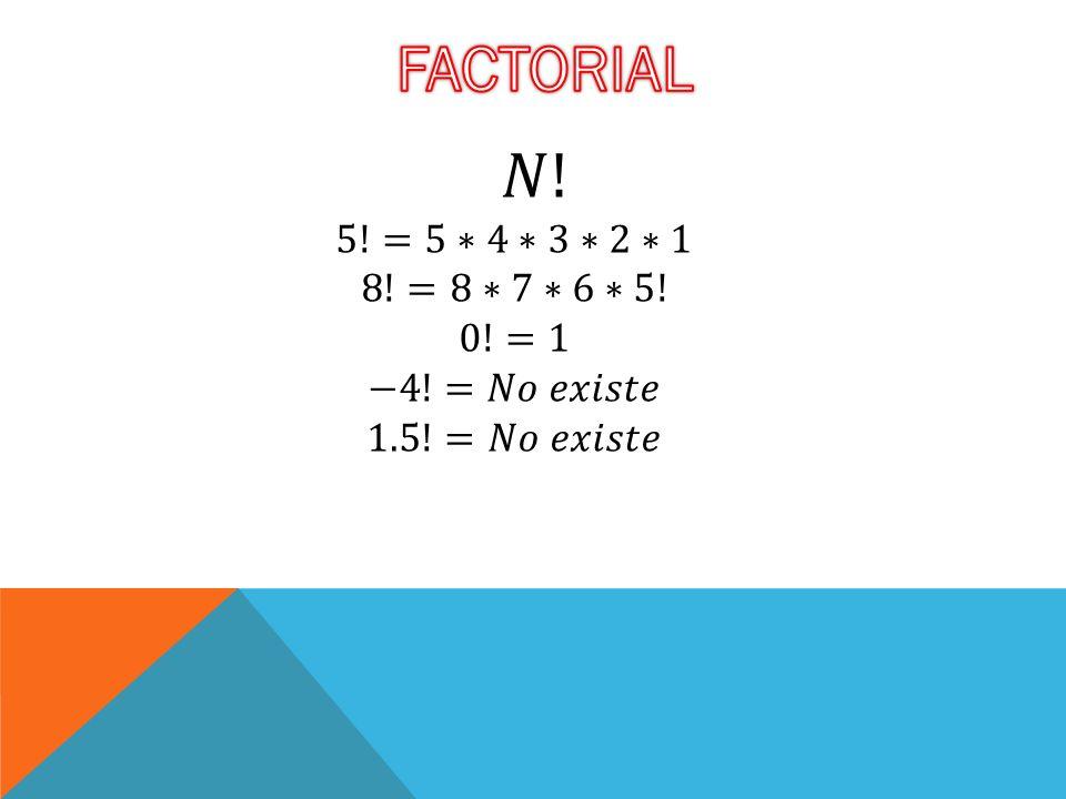 FACTORIAL 𝑁! 5!=5∗4∗3∗2∗1 8!=8∗7∗6∗5! 0!=1 −4!=𝑁𝑜 𝑒𝑥𝑖𝑠𝑡𝑒