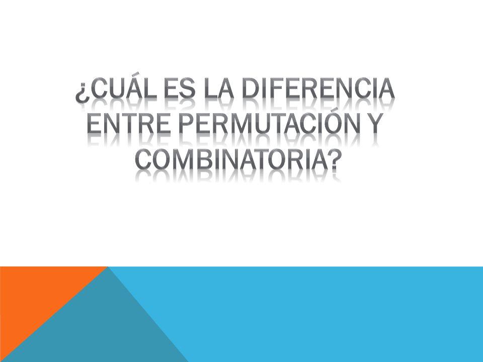 ¿Cuál es la diferencia Entre permutación y combinatoria