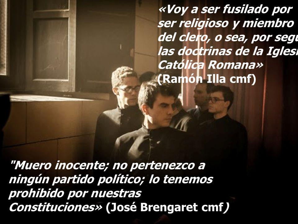 «Voy a ser fusilado por ser religioso y miembro del clero, o sea, por seguir las doctrinas de la Iglesia Católica Romana» (Ramón Illa cmf)