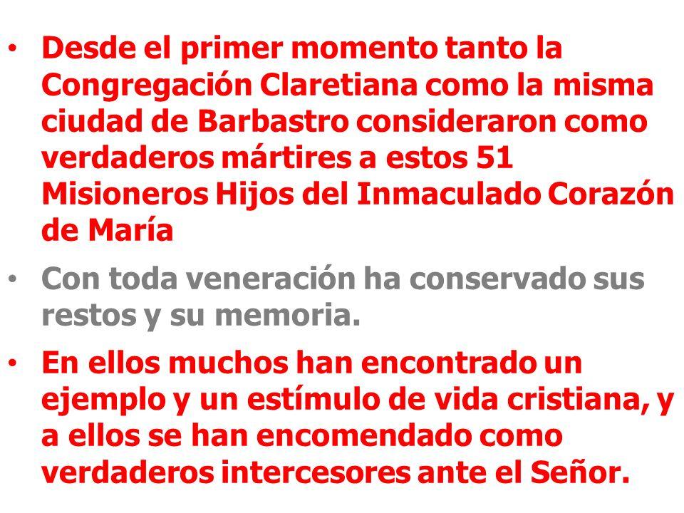 Desde el primer momento tanto la Congregación Claretiana como la misma ciudad de Barbastro consideraron como verdaderos mártires a estos 51 Misioneros Hijos del Inmaculado Corazón de María