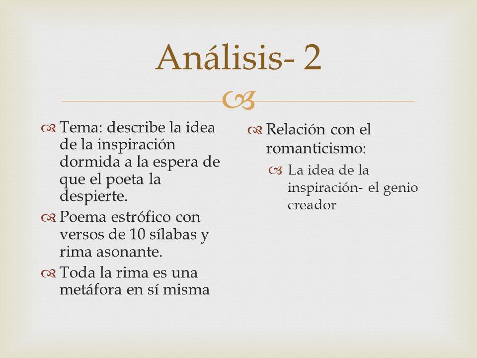 Análisis- 2 Tema: describe la idea de la inspiración dormida a la espera de que el poeta la despierte.
