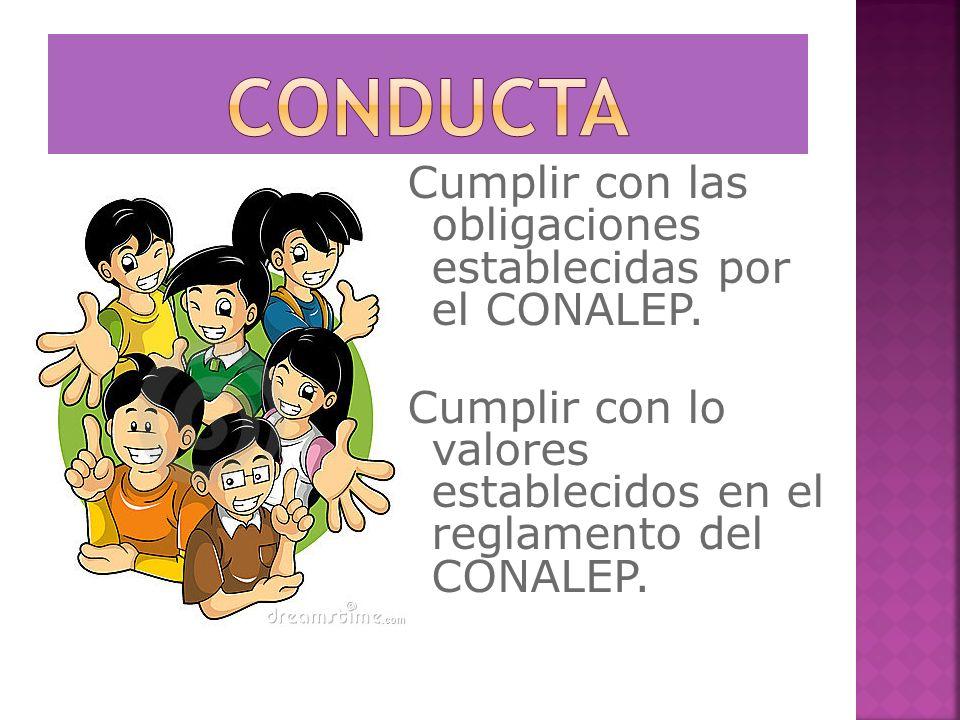 CONDUCTA Cumplir con las obligaciones establecidas por el CONALEP.