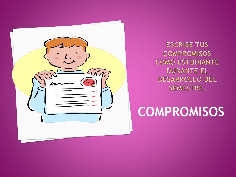 Escribe tus compromisos como estudiante durante el desarrollo del semestre.