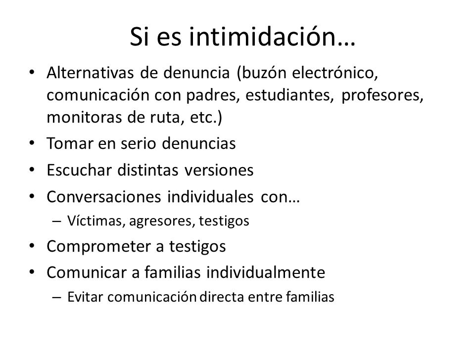 Si es intimidación… Alternativas de denuncia (buzón electrónico, comunicación con padres, estudiantes, profesores, monitoras de ruta, etc.)