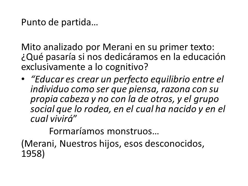 Punto de partida… Mito analizado por Merani en su primer texto: ¿Qué pasaría si nos dedicáramos en la educación exclusivamente a lo cognitivo