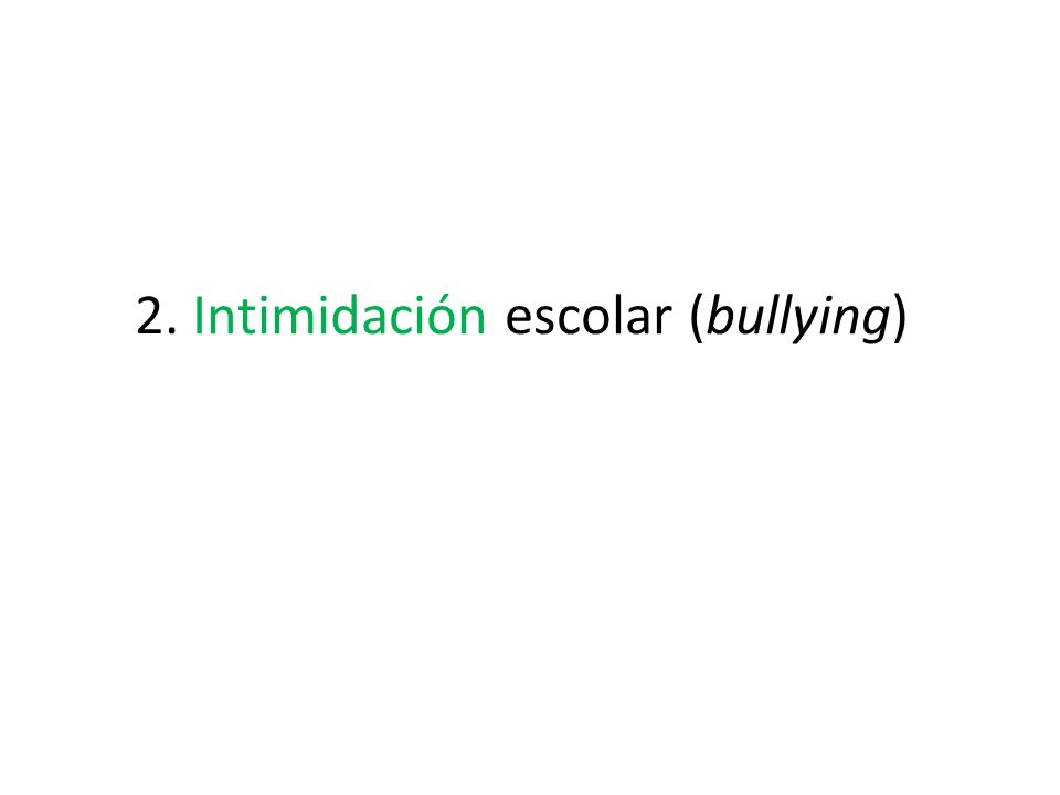 2. Intimidación escolar (bullying)