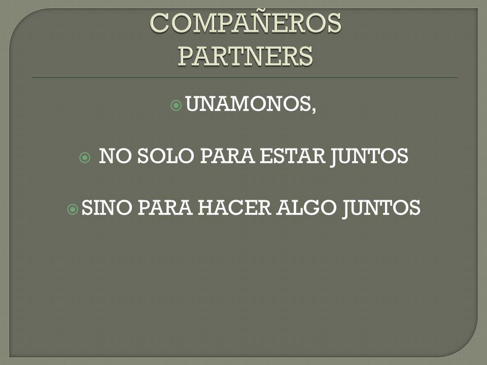 COMPAÑEROS PARTNERS UNAMONOS, NO SOLO PARA ESTAR JUNTOS