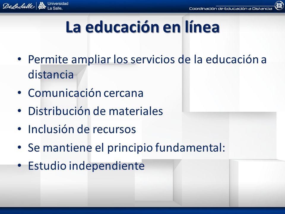La educación en línea Permite ampliar los servicios de la educación a distancia. Comunicación cercana.