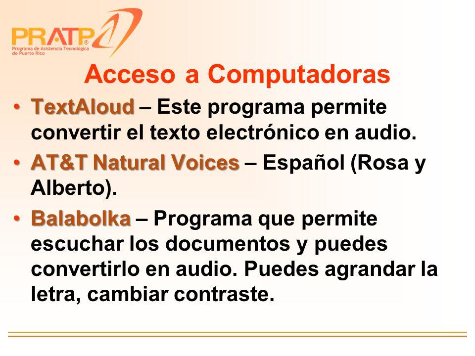 Acceso a Computadoras TextAloud – Este programa permite convertir el texto electrónico en audio. AT&T Natural Voices – Español (Rosa y Alberto).