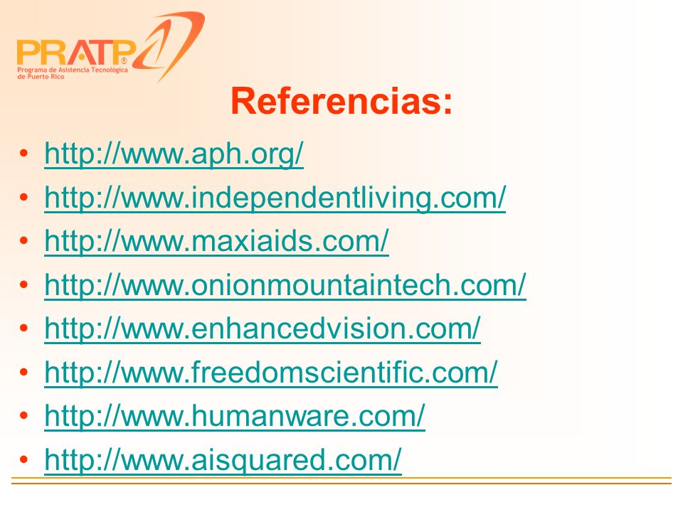 Referencias: http://www.aph.org/ http://www.independentliving.com/