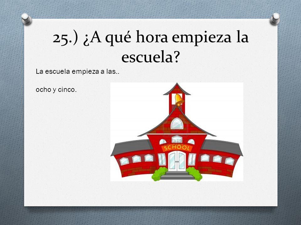 25.) ¿A qué hora empieza la escuela