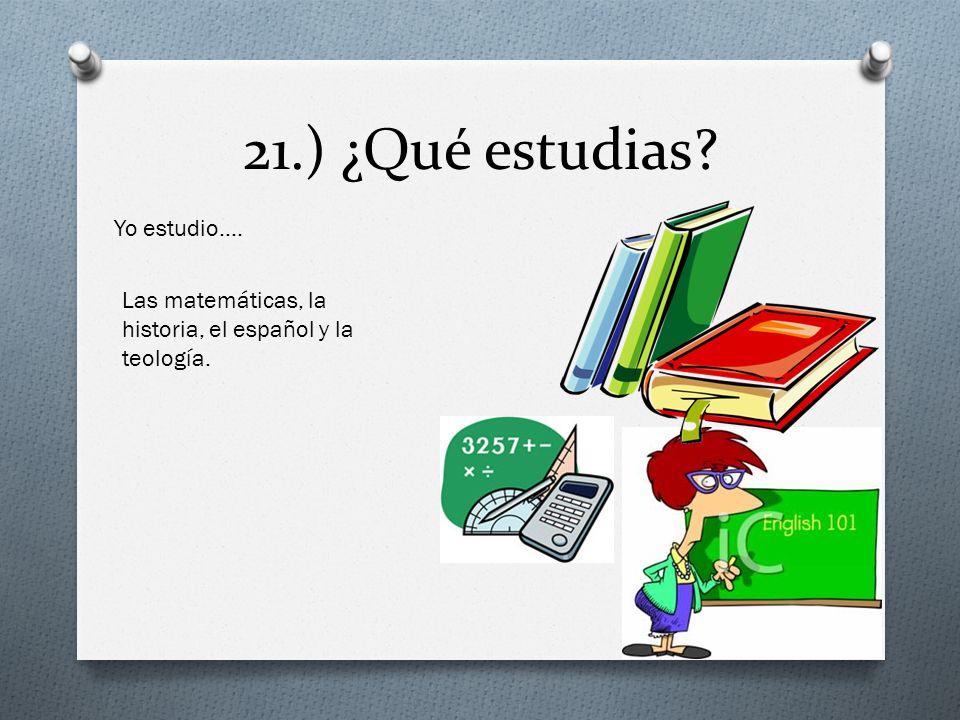 21.) ¿Qué estudias Yo estudio….