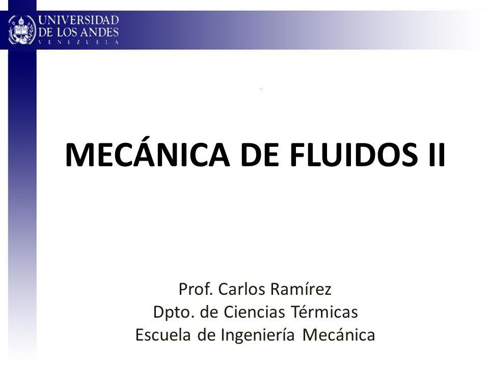 MECÁNICA DE FLUIDOS II Prof. Carlos Ramírez Dpto. de Ciencias Térmicas