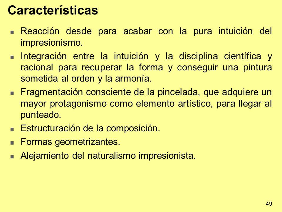 Características Reacción desde para acabar con la pura intuición del impresionismo.