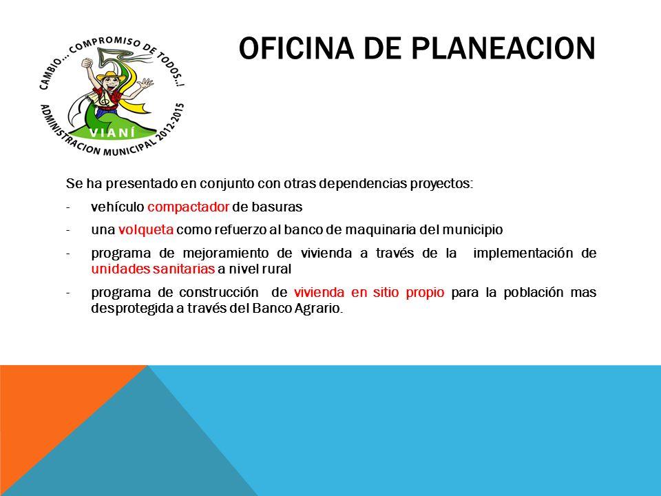 OFICINA DE PLANEACION Se ha presentado en conjunto con otras dependencias proyectos: vehículo compactador de basuras.
