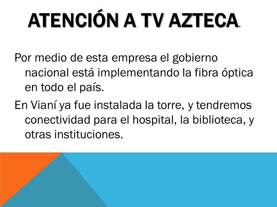 ATENCIÓN A TV AZTECA.