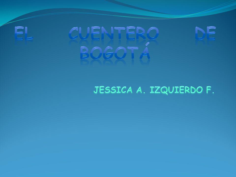 EL CUENTERO DE BOGOTÁ JESSICA A. IZQUIERDO F.