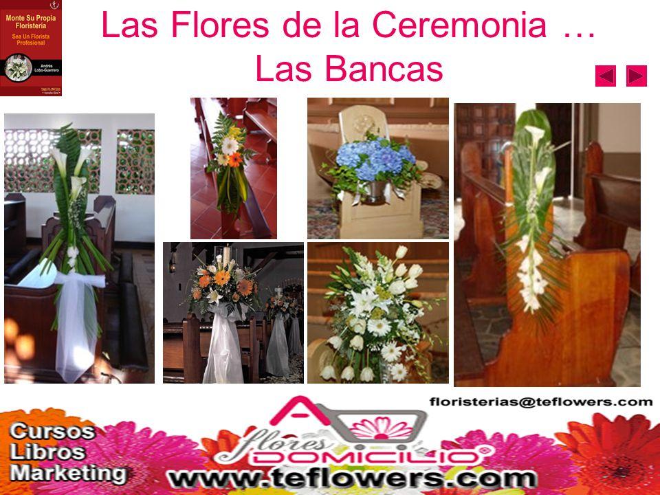 Las Flores de la Ceremonia … Las Bancas