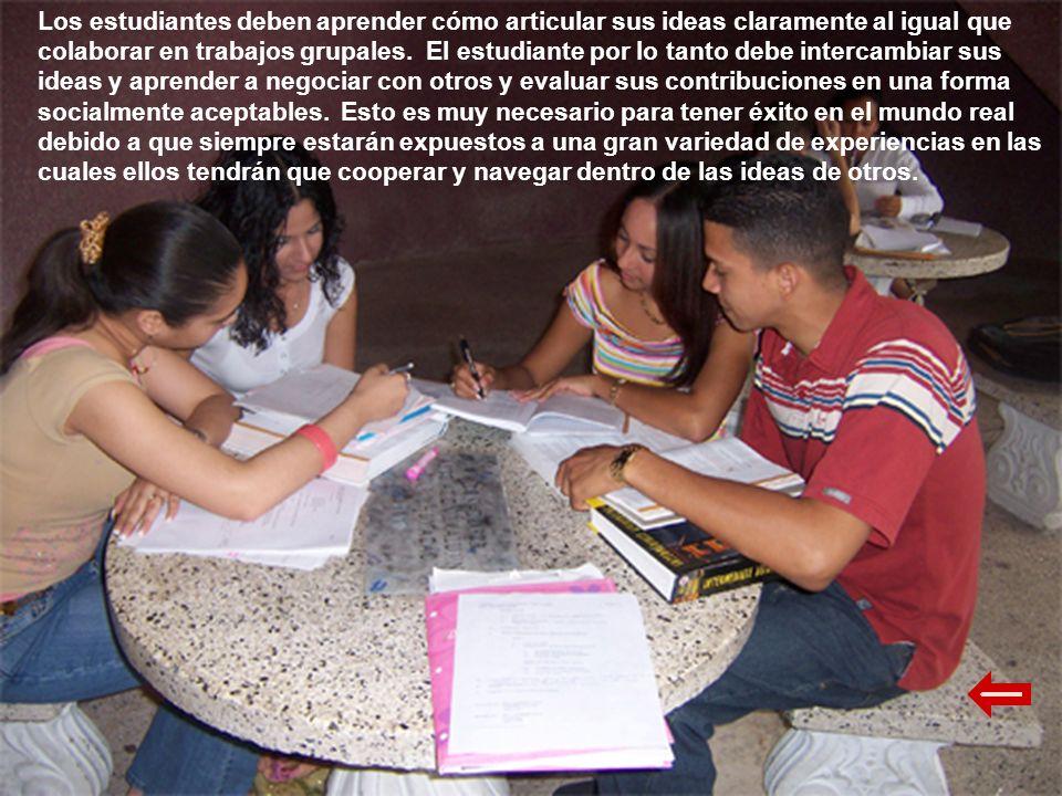 Los estudiantes deben aprender cómo articular sus ideas claramente al igual que colaborar en trabajos grupales.