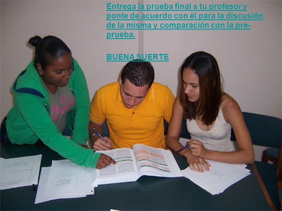 Entrega la prueba final a tu profesor y ponte de acuerdo con él para la discusión de la misma y comparación con la pre-prueba.