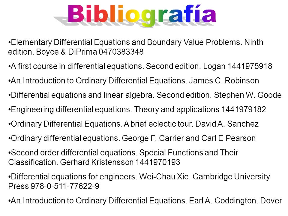 Bibliografía Elementary Differential Equations and Boundary Value Problems. Ninth edition. Boyce & DiPrima 0470383348.